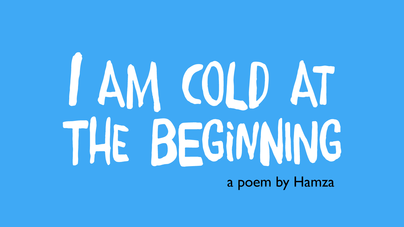 I am cold at the beginning a poem by Hamza